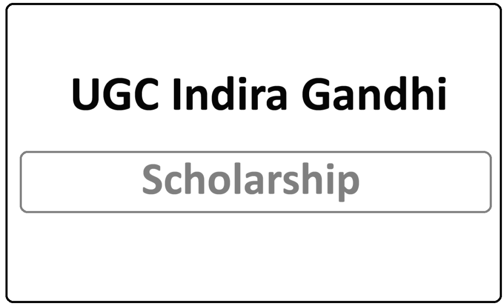 UGC Indira Gandhi Scholarship 2021