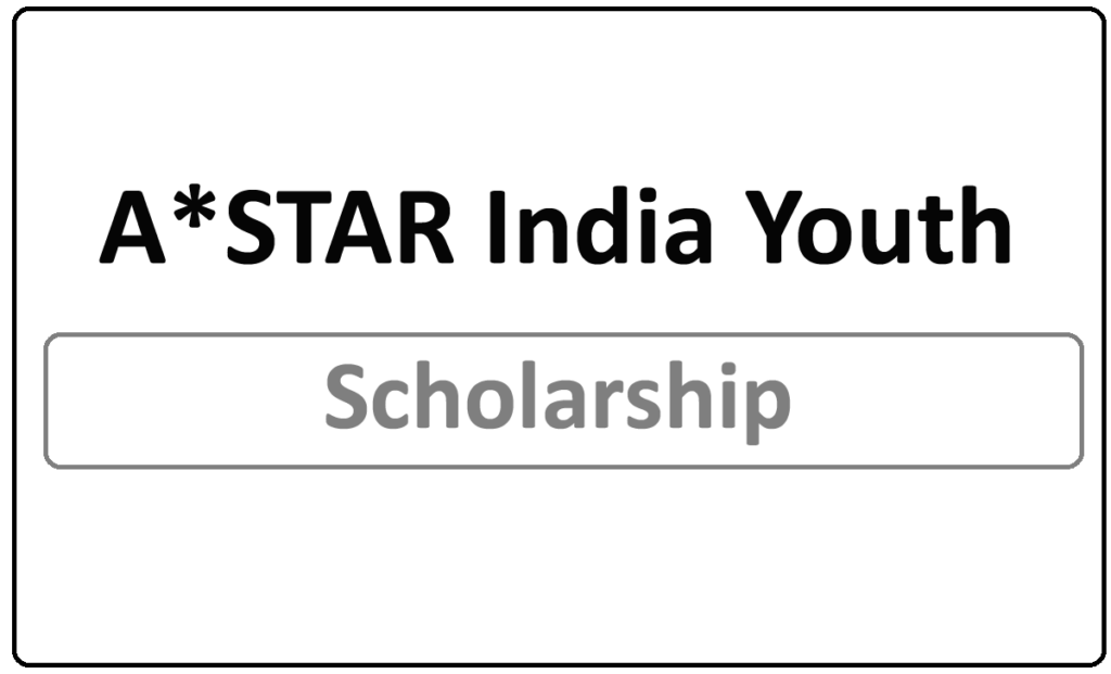 A*STAR India Youth Scholarship 2021