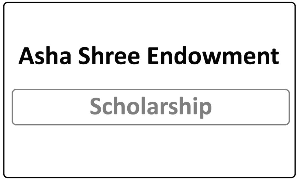 Asha Shree Endowment Scholarship 2021