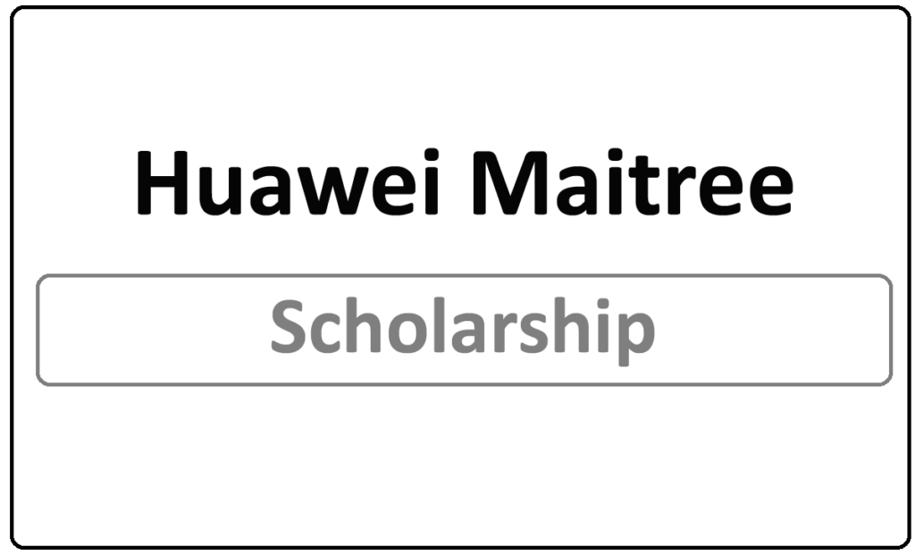 Huawei Maitree Scholarship Program 2021