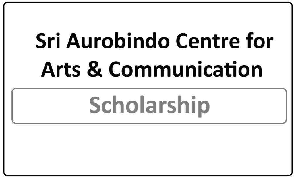 Sri Aurobindo Centre for Arts & Communication Scholarship 2021